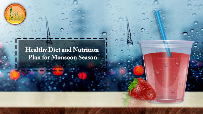 Healthy Diet and Nutrition Plan for Monsoon Season